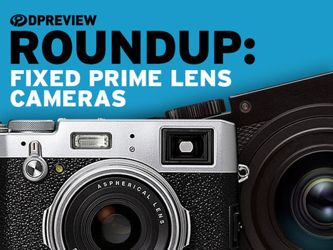 2016 Roundups: Fixed Prime Lens Cameras | Photography Gear News | Scoop.it