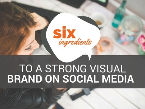 6 Ingredients to a Strong Visual Brand on Social Media | Social Media Journal | Scoop.it