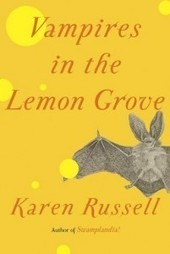 Grading Karen Russell's VAMPIRES IN THE LEMON GROVE, Story by Story | Books, Authors, and Libraries | Scoop.it