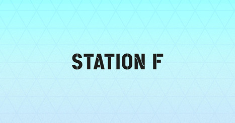STATION F | entrepreneurship - collective creativity | Scoop.it
