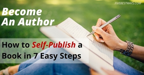 Become An Author: How to Self-Publish a Book in 7 Easy Steps | Internet Presence | Scoop.it