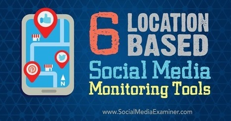 6 Location-based Social Media Monitoring Tools : Social Media Examiner | Everything about PR | Scoop.it