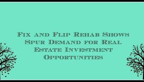 Fix and Flip Rehab Shows Spur Demand for Real Estate Investment Opportunities | Nothing But News | Scoop.it