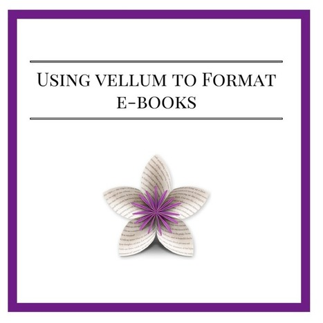 Easy Ebook Formatting with Vellum App | Sara Rosett | All Things Bookish: All about books, all the time | Scoop.it