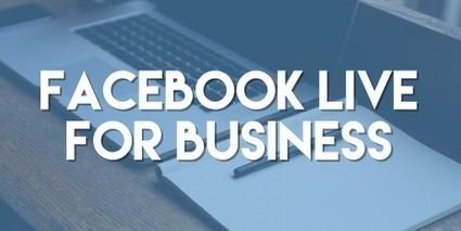 Facebook Live for Business | SocialMediaFB | Scoop.it
