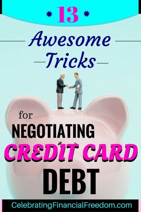 13 Awesome Tricks for Negotiating Credit Card Debt - Celebrating Financial Freedom | Celebrating Financial Freedom | Scoop.it