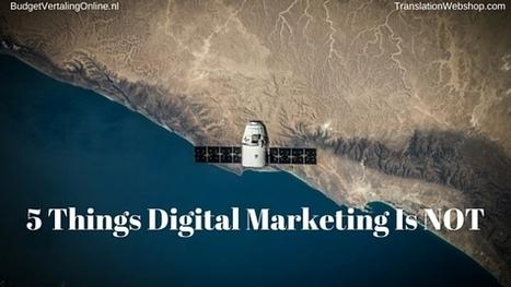 5 Things Digital Marketing Is NOT   CIM Academy Digital Marketing   Scoop.it
