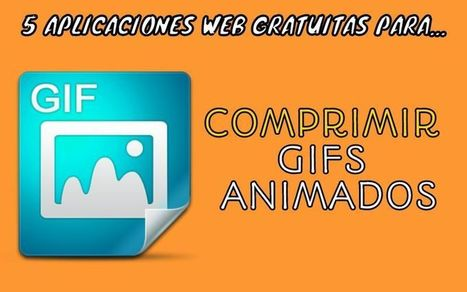 5 aplicaciones web para comprimir GIFs animados online | Educacion, ecologia y TIC | Scoop.it