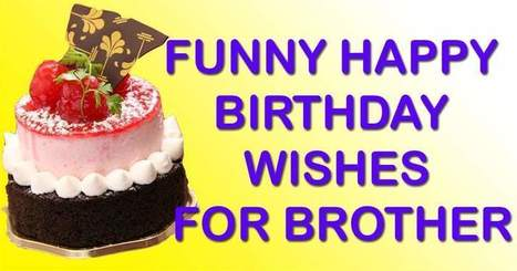 Cool Funny Happy Birthday Wishes For Brother