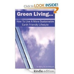 Green Living: How To Live A More Sustainable, Earth Friendly Lifestyle: Kathy Burns-Millyard: Amazon.com: Kindle Store | Dave Sellers, Iconoclast Architect , GroupThink about the {non-gadgety} house, home, neighborhood, culture, and sustainable living situation for the future. IDEAS WELCOME, INVITED, ENCOURAGED, and MUCH APPRECIATED! | Scoop.it