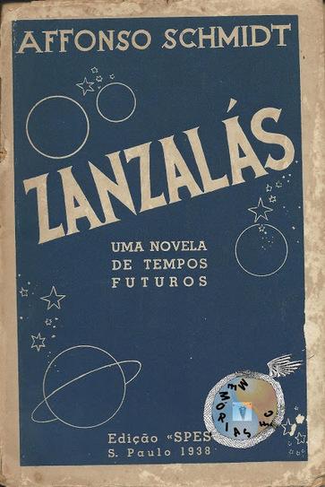 Memórias da Ficção Científica: Zanzalás - Affonso Schmidt (Edição «SPES», São Paulo, 1938) | Paraliteraturas + Pessoa, Borges e Lovecraft | Scoop.it