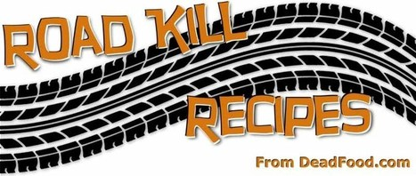 Road Kill Recipes From DeadFood.com | Gastronomic Expeditions | Scoop.it