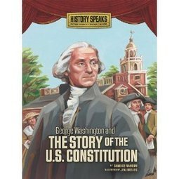 Amazon.com: George Washington and the Story of the U.S. Constitution (History Speaks: Picture Books Plus Reader's Theater) (9780761358770): Candice Ransom, Jeni Reeves: Books | Geeks and Genealogy | Scoop.it