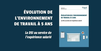 Evolution de l'environnement de travail : la DSI au service de l'expérience salarié