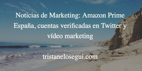 Noticias de Marketing: Amazon Prime España, cuentas verificadas en Twitter y vídeo marketing | Web Hosting, Linux y otras Hierbas... | Scoop.it
