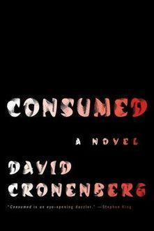Consumed, Cronenberg first novel, review by Paul Di Filippo | Science Fiction Golden | Scoop.it
