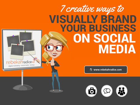 7 Creative Ways to Visually Brand Your Business on Social Media | Creativity & Innovation - Interest Piques | Scoop.it