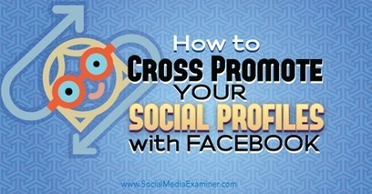 How to Cross Promote Your Social Profiles With Facebook | Social Media and Marketing | Scoop.it