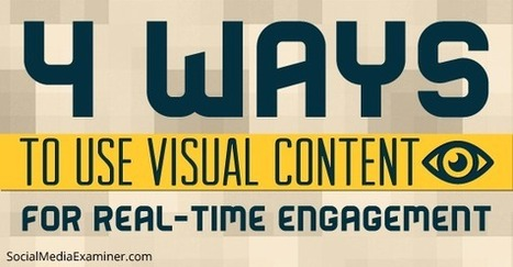 How to Use Visual Content for Real-Time Engagement | Content Marketing and Curation for Small Business | Scoop.it