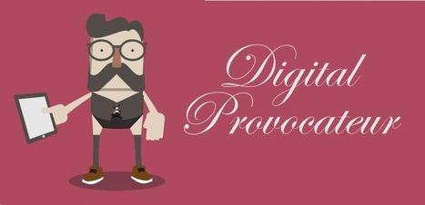 Why I just became a Digital Provocateur | Media Writers Association (MWA) | Scoop.it