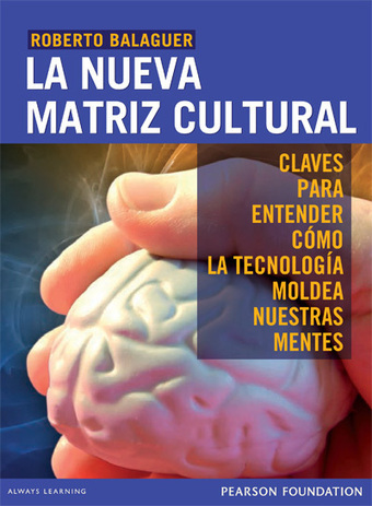 Cómo la tecnología moldea nuestras mentes, pistas sobre la Nueva Matriz Cultural | Educa con TIC | Impacto de la tecnologia | Scoop.it