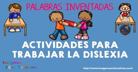 ACTIVIDADES PARA TRABAJAR LA DISLEXIA distinguimos palabras inventadas - Imagenes Educativas | FOTOTECA INFANTIL | Scoop.it