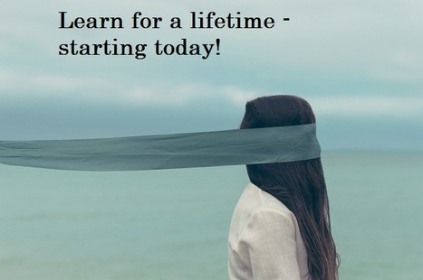 Learn for a lifetime - starting today! | Good Advice | Scoop.it