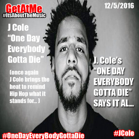GetAtMe- NuMusicView J Cole ONE DAY EVERYBODY GOTTA DIE... #Immature8WeakRappers  (Wow...) | GetAtMe | Scoop.it