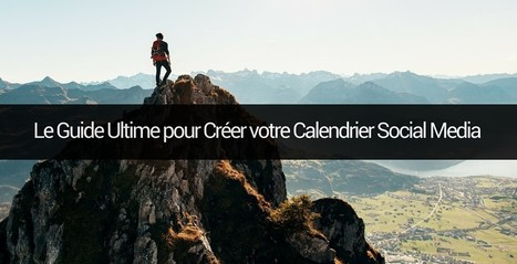 Le Guide Ultime pour Créer votre Calendrier Social Media | Emarketinglicious | Social Media and E-Marketing | Scoop.it