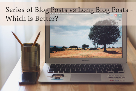 PB149: Series of Blog Posts vs Long Blog Posts - Which is Better? | Social Influence Marketing | Scoop.it