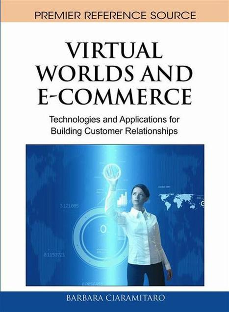 Virtual Worlds and E-Commerce: Technologies and Applications for Building Customer Relationships for $91.00 | Ethics in Virtuality | Scoop.it