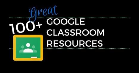 100+ Great Google Classroom Resources for Educators | Daring Apps, QR Codes, Gadgets, Tools, & Displays | Scoop.it