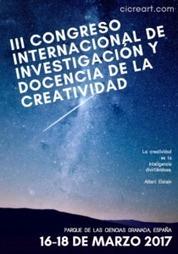 III CONGRESO INTERNACIONAL DE INVESTIGACIÓN Y DOCENCIA DE LA CREATIVIDAD. CICREART2017 – 16-18 MARZO 2017. PARQUE DE LAS CIENCIAS. GRANADA (ESPAÑA) | Formación, tecnología y sociedad | Scoop.it