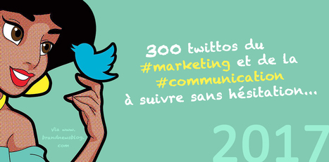 300 twittos du marketing et de la communication à suivre en 2017… | 694028 | Scoop.it