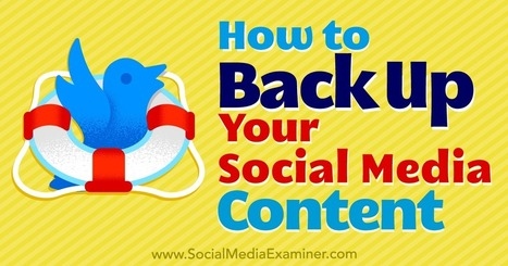 Tips on How to Back Up Your Social Media Content   | Business Support | Scoop.it