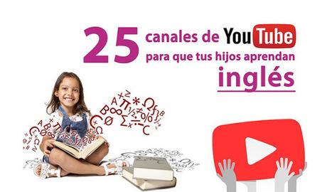 25 canales de Youtube para que tus hijos aprendan inglés | desdeelpasillo | Scoop.it