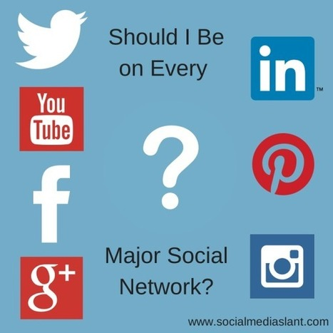 Should I be on every major social network? | Princess of Curation | Scoop.it