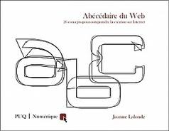 Abécédaire du Web - Joanne Lalonde - 2012 - Presses de l'Université du Québec | Art en Réseau | Scoop.it