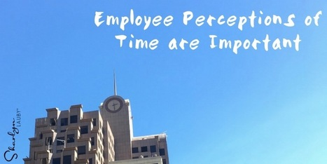 Employee Perceptions of Time Are Important - #HR Bartender | Success Leadership | Scoop.it