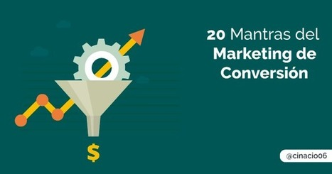 Marketing de Conversión - 20 Mantras esenciales para un Marketer | cinacio06 | Scoop.it