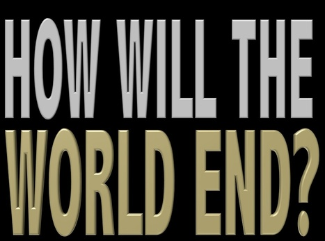 How will the world end? Excerpt from Existence   Existence   Scoop.it