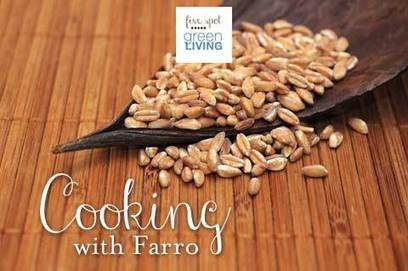 Whole Grains: Cooking with Farro - Five Spot Green Living | Healthy Eating - Recipes, Food News | Scoop.it
