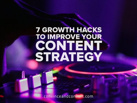 7 Growth Hacks to Improve Your Content Strategy   Social Media, SEO, Mobile, Digital Marketing   Scoop.it