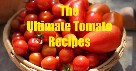 The Ultimate Tomato Recipes - The GOODista | Healthy Eating - Recipes, Food News | Scoop.it