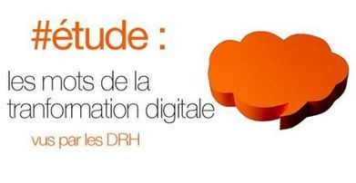 [étude] : les mots de la transformation digitale vus par les DRH | Orange Business Services | Recrutement | Scoop.it
