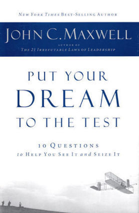 NEW Leadership Hardcover! Put Your Dream to the Test - John C. Maxwell | Leadership Advice & Tips | Scoop.it