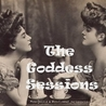 THE GODDESS SESSIONS: