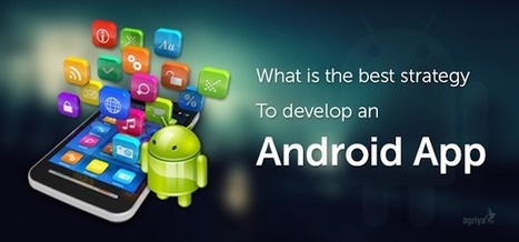 What Is The Best Strategy To Develop An Android application? | App Development Services | Technology and Marketing | Scoop.it