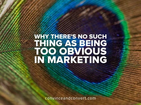 Why There's No Such Thing as Being Too Obvious in Marketing   CIM Academy Digital Marketing   Scoop.it