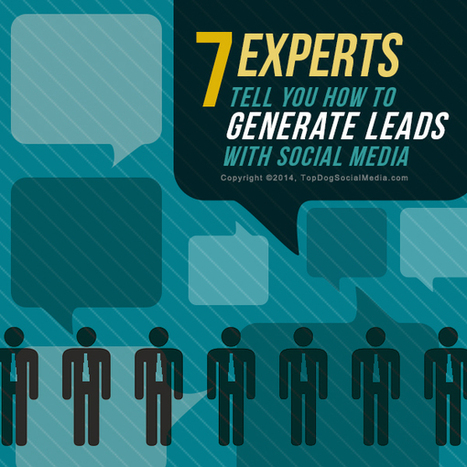 7 Experts Tell You How To Generate Leads With Social Media   Social Media Marketing and Lead Generation for B2B   Scoop.it